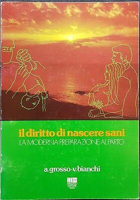A. Grosso e V. Bianchi, Il diritto di nascere sani, Ed. Maggioli, 1981
