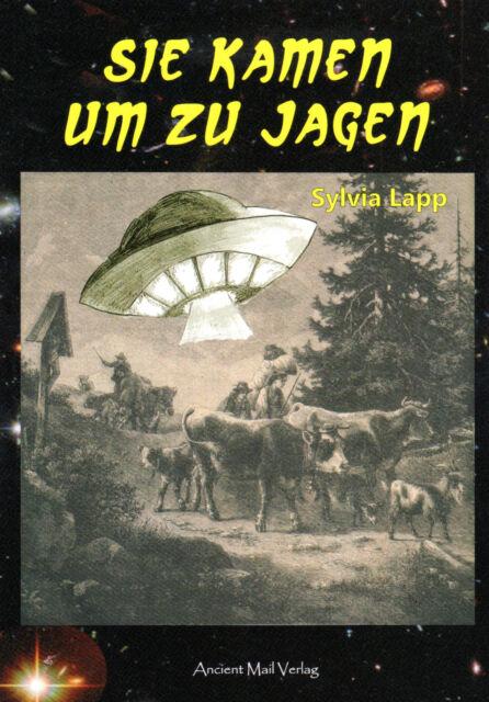 SIE KAMEN UM ZU JAGEN - Historische UFO-Sichtungen in Deutschland BUCH