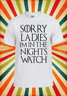 Sorry Ladies I`m in The Nights Watch Men Women Vest Tank Top Unisex T Shirt 1111