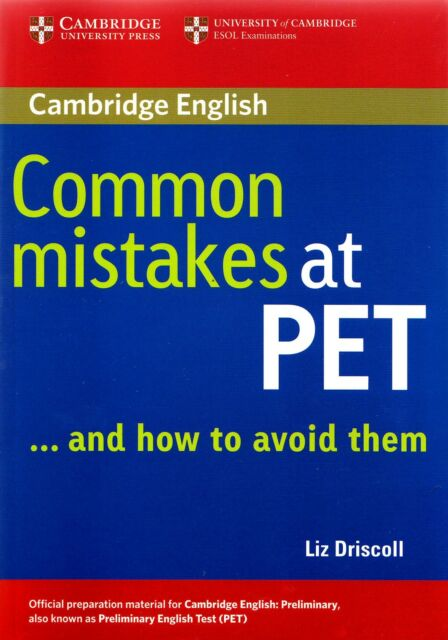 Cambridge English COMMON MISTAKES AT PET AND HOW TO AVOID THEM Liz Driscoll @NEW