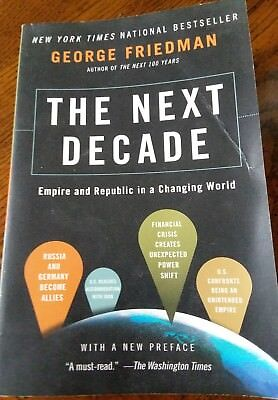 The Next Decade   Empire And Republic In A Changing World By George Friedman