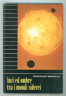MENNELLA CRISTOFARO LUCI ED OMBRE TRA I MONDI SIDEREI SEI 1964 ASTRONOMIA