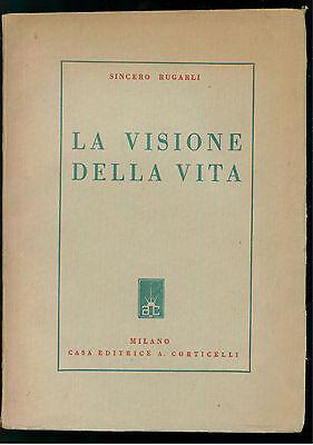 RUGARLI SINCERO LA VISIONE DELLA VITA CORTICELLI 1943 FILOSOFIA