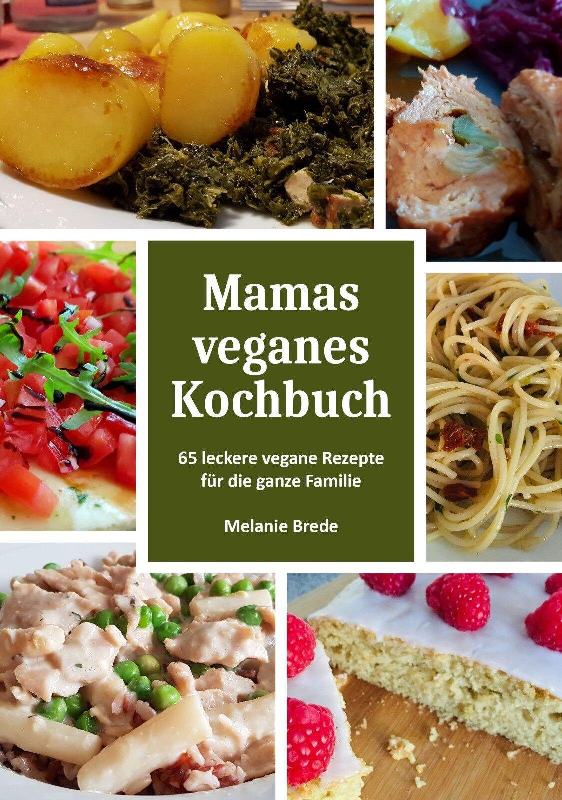 Mamas veganes Kochbuch - 65 leckere vegane Rezepte für die ganze Familie
