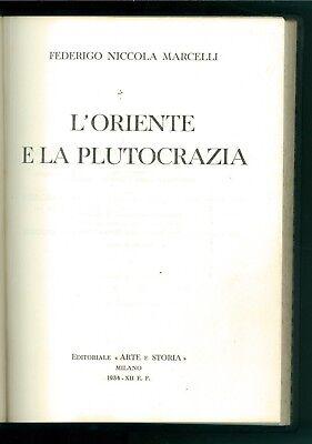 MARCELLI FEDERIGO NICCOLA L'ORIENTE E LA PLUTOCRAZIA ARTE E STORIA 1934 POLITICA
