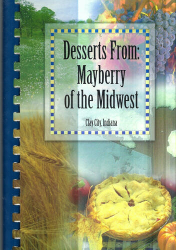 CLAY CITY IN 2007 DESSERTS FROM MAYBERRY OF THE MIDWEST COOK BOOK COMMUNITY RARE