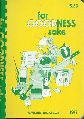 WAUKESHA WI 1977 SERVICE CLUB COOK BOOK FOR GOODNESS SAKE * WISCONSIN FAVORITES