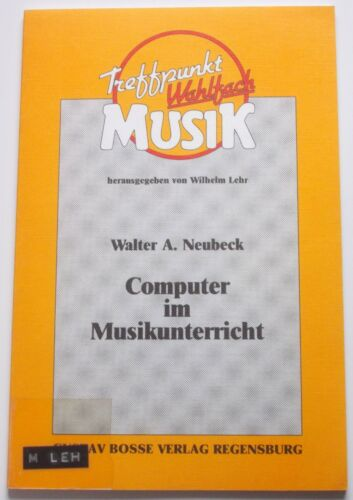 COMPUTER IM MUSIKUNTERRICHT W. A. Neubeck hg. W. Lehr 1990 Bosse BE 1263 *