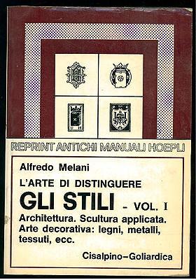 MELANI ALFREDO L'ARTE DI DISTINGUERE GLI STILI VOL. I REPRINT MANUALI HOEPLI