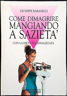 Giuseppe Baranelli, Come dimagrire mangiando a sazietà, Ed. Sonzogno, 1992