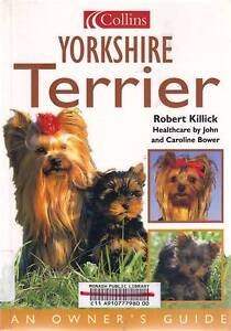 YORKSHIRE TERRIER- AN OWNER'S GUIDE TO THESE ADORABLE DOGS VGC Glen Iris Boroondara Area Preview