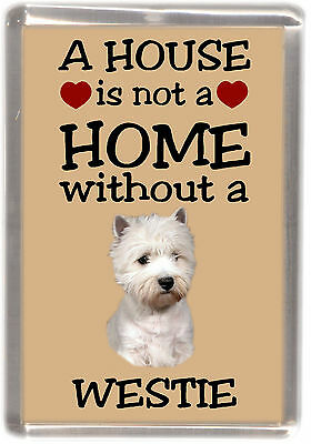 "West Highland White Terrier Fridge Magnet ""A HOUSE IS NOT A HOME"" by Starprint"
