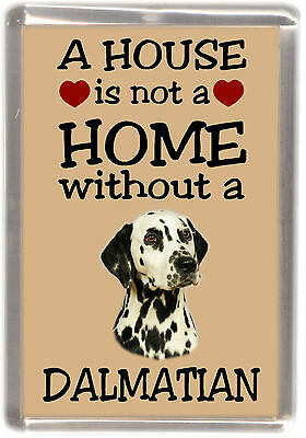 "Dalmatian Dog Fridge Magnet ""A HOUSE IS NOT A HOME"" by Starprint"