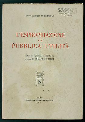 TURCHIARULO GIUSEPPE L'ESPROPRIAZIONE DI PUBBLICA UTILITA' CESARE NANI 1947