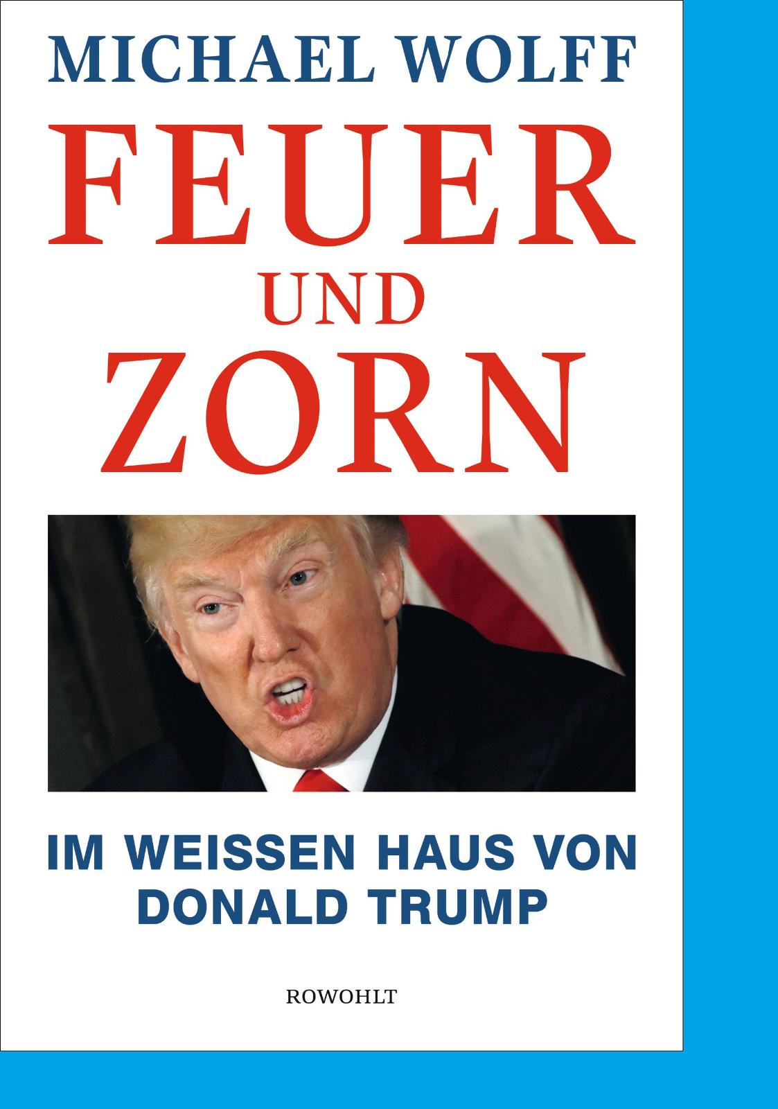 FEUER UND ZORN. Michael Wolff. Im Weissen Haus von Donald Trump. Gebunden