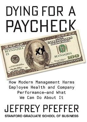 Dying For A Paycheck  How Modern Management Harms Employee Jeffrey Hardcvr 2018