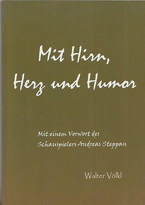 Hirn-herz (Mit Hirn, Herz und Humor Walter Völkl)