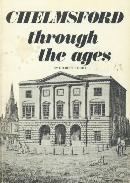 Chelmsford Through The Ages by Gilbert Torry