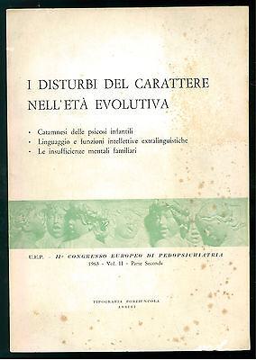 I DISTURBI CARATTERE NELL'ETA' EVOLUTIVA CONGRESSO PEDOPSICHIATRIA 1963 VOL. 3