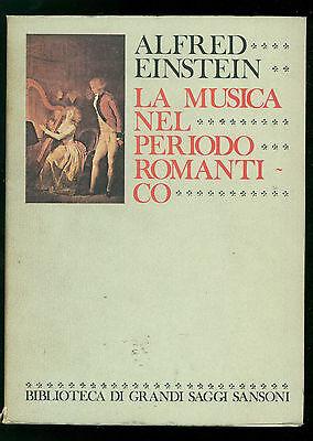 EINSTEIN ALFRED LA MUSICA NEL PERIODO ROMANTICO SANSONI 1978 GRANDI SAGGI