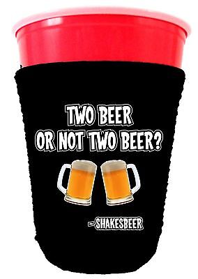 Two Beer Or Not Two Beer Funny Solo Cup Coolie, Choice of Colors