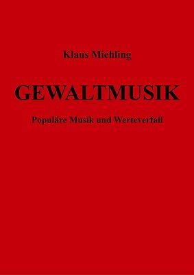 Klaus Miehling: Gewaltmusik. Populäre Musik und Werteverfall