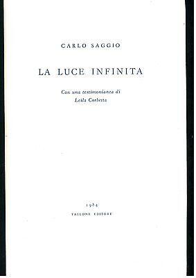 SAGGIO CARLO LA LUCE INFINITA TALLONE 1984 I° EDIZ. POESIA