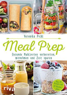 Meal Prep – Gesunde Mahlzeiten vorbereiten, mitnehmen und Zeit sparen Veronika