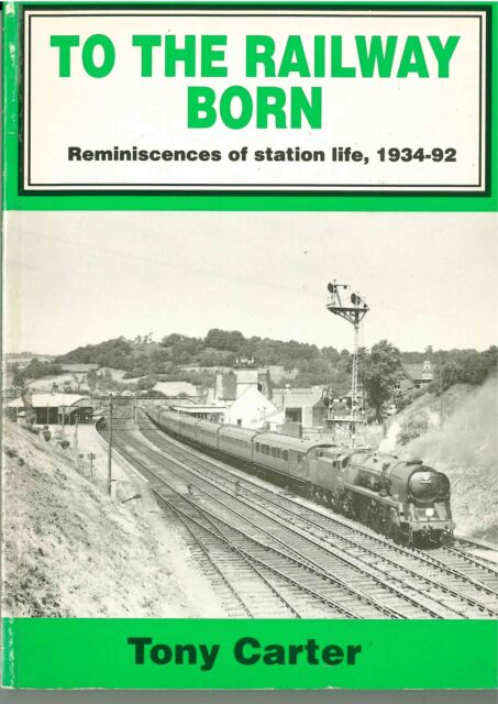 To The Railway Born - Reminiscences of Station Life 1934-92