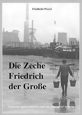 Friedhelm Wessel - Die Zeche Friedrich der Große - Herne