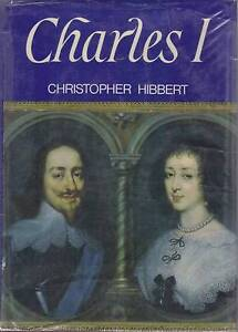 CHARLES I - CHRISTOPHER HIBBERT HARDBACK 296P VGC COLLECT OR POST Hughesdale Monash Area Preview