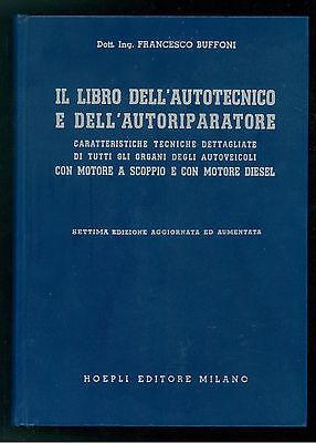 BUFFONI FRANCESCO IL LIBRO DELL'AUTOTECNICO E AUTORIPARATORE HOEPLI 1964 MOTORI