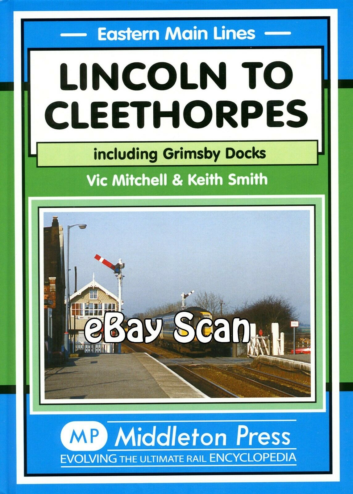 Railway Book Middleton Press LNER Lincoln to Cleethorpes inc. Grimsby Docks