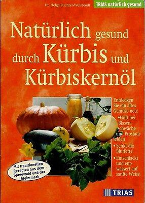Natürlich gesund durch Kürbis und Kürbiskernöl von Dr. Helga Buchter-Weisbrodt