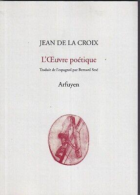 JEAN DE LA CROIX: L'OEUVRE POETIQUE. ED ARFUYEN. 2016 + ENVOI DU TRADUCTEUR.