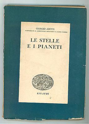 ABETTI GIORGIO LE STELLE E I PIANETI EINAUDI 1945 ASTRONOMIA PRIMA EDIZIONE