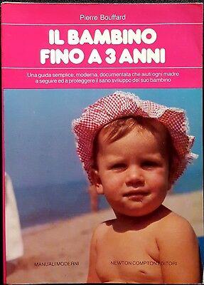 Pierre Bouffard, Il bambino fino a 3 anni, Ed. Newton Compton, 1990