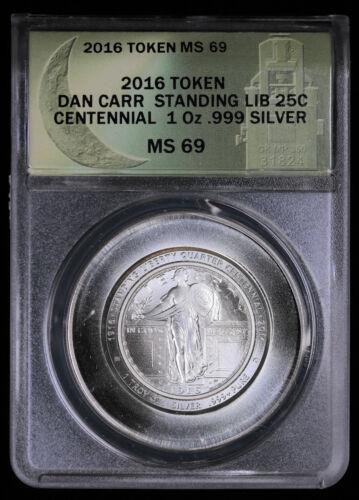 2016 Token Dan Carr Standing Liberty 25c Centennial 1oz Fine Silver ANACS MS69