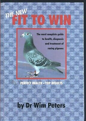 The New Fit to Win: Health, Diagnosis and Treatment in Racing Pigeons Wim Peters