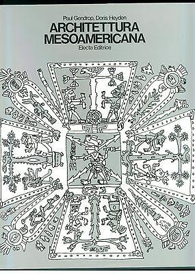 GENDROP HEYDEN ARCHITETTURA MESOAMERICANA ELECTA 1973 CIVILTA' PRECOLOMBIANE