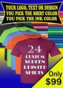 24 CUSTOM SCREEN PRINTED T-SHIRTS YOU PICK SHIRT COLOR ONE COLOR INK 100% COTTON