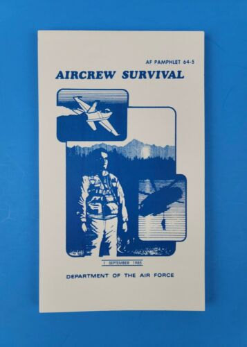 Aircrew Survival Airforce Pamphlet 64-5 Dept of Air Force September 1,1985 Repro