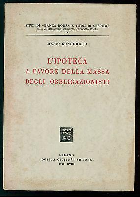 CONDORELLI MARIO L'IPOTECA FAVORE MASSA DEGLI OBBLIGAZIONISTI GIUFFRE' 1940