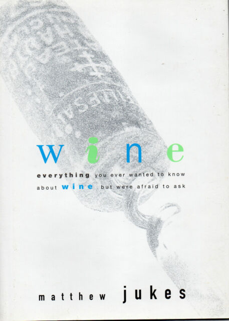 Wine : Everything You Ever Wanted to Know About Wine... by Matthew Jukes