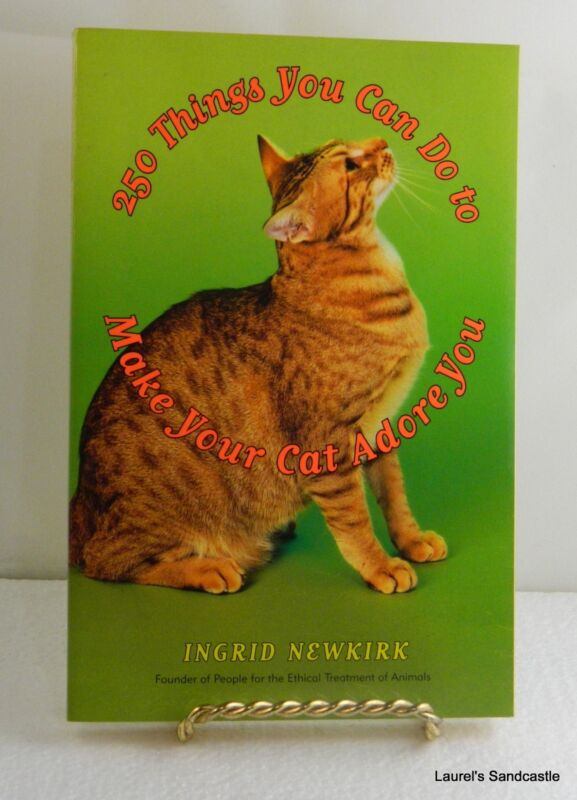 250 Things You Can do to Make Your Cat Adore You  By Ingrid Newkirk