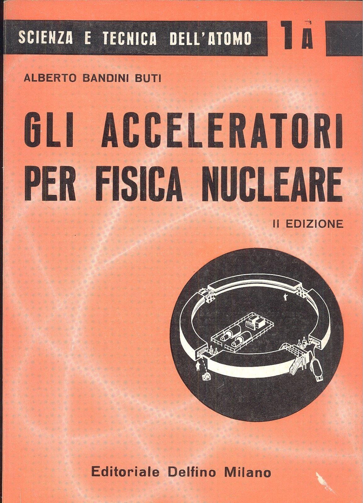 Bandini Buti: Gli acceleratori per fisica nucleare