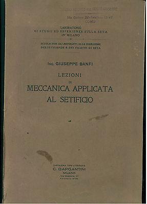 BANFI GIUSEPPE LEZIONI DI MECCANICA APPLICATE AL SETIFICIO GARGANTINI ANNI '10