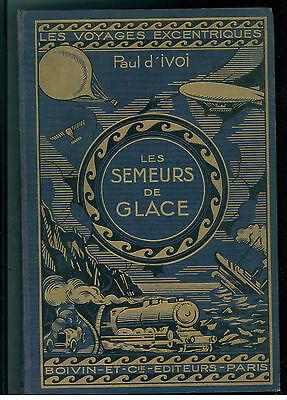 D'IVOI PAUL LES SEMEURS DE GLACE BOIVIN & C. 1927 LES VOYAGES EXCENTRIQUES