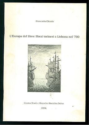 CHIARLE GIANCARLO L'EUROPA DEL LIBRO: LIBRAI TORINESI A LISBONA NEL '700 2006