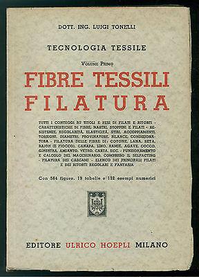 TONELLI LUIGI TECNOLOGIA TESSILE FIBRE TESSILI FILATURA VOL. PRIMO HOEPLI 1944